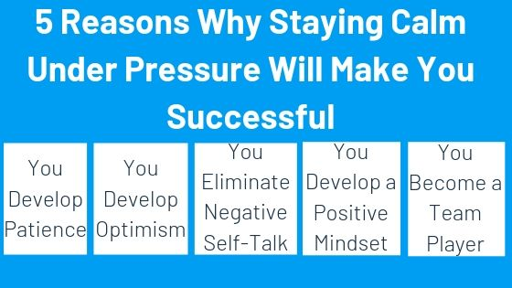 5 Reasons Why Staying Calm Under Pressure Will Make You Successful