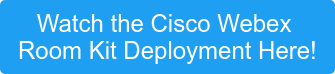 Watch the Cisco Webex  Room Kit Deployment Here!